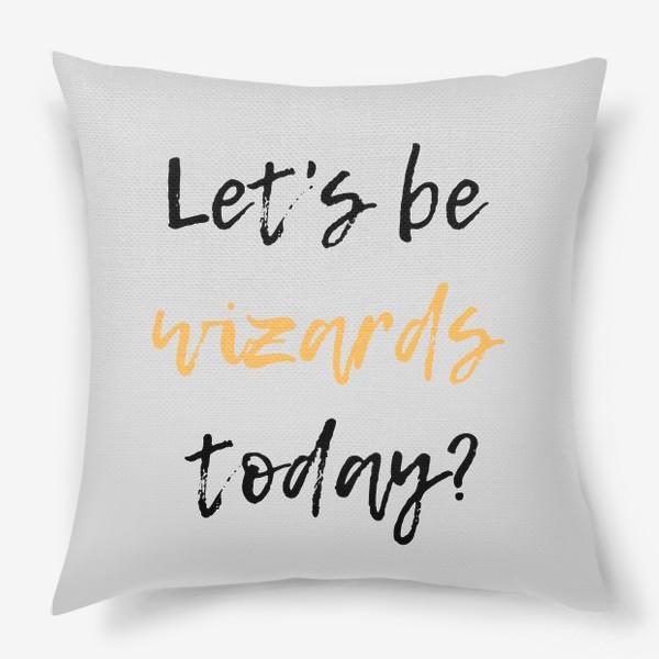 Подушка «Let's be wizards today серый фон»