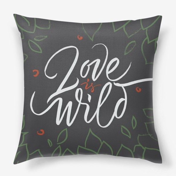 Подушка «Love is wild. Любовь не приручить»