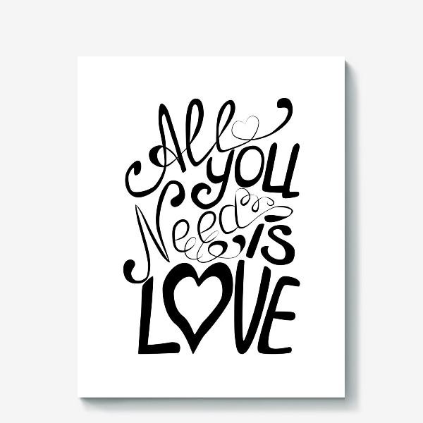 """Холст «Леттеринг """"Все что тебе надо это Любовь""""»"""