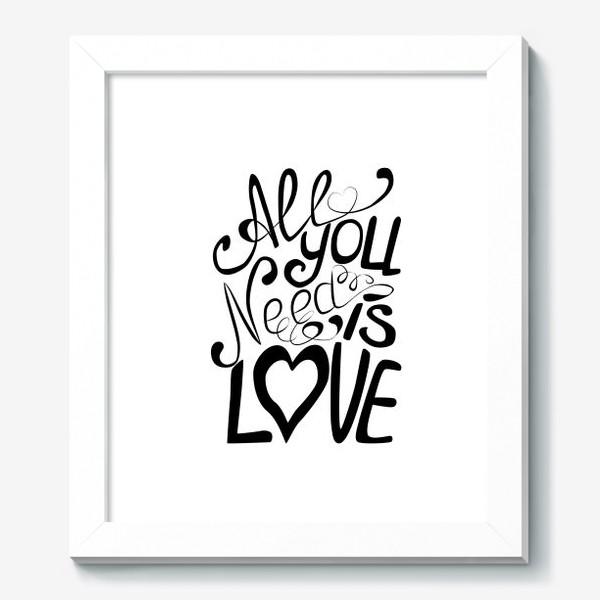 """Картина «Леттеринг """"Все что тебе надо это Любовь""""»"""