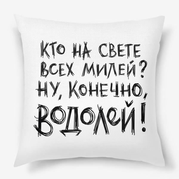 Подушка « Всех милее Водолей! Позитивная надпись. 1»