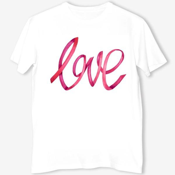 Футболка «Надпись - леттеринг любовь love»