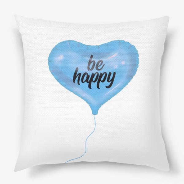 "Подушка «Воздушный шарик-сердце «be happy"" голубой»"