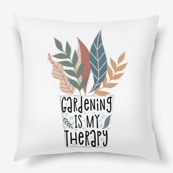 Подушка «Gardening is my therapy»