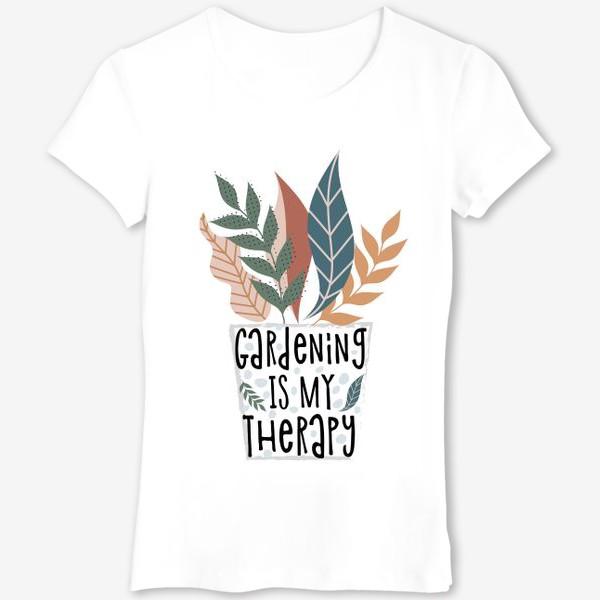 Футболка «Gardening is my therapy»