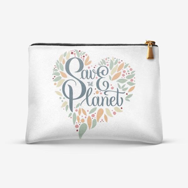 """Косметичка «Надпись в форме сердца """"SAVE THE PLANET"""" на белом фоне. Экология, забота о природе.»"""
