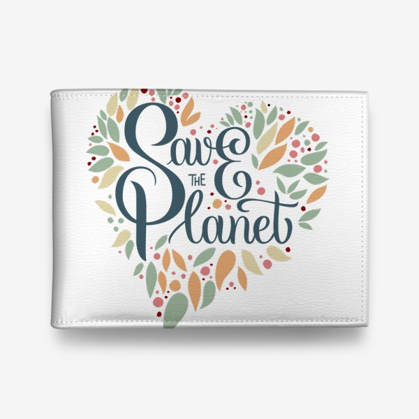 """Кошелек «Надпись в форме сердца """"SAVE THE PLANET"""" на белом фоне. Экология, забота о природе.»"""