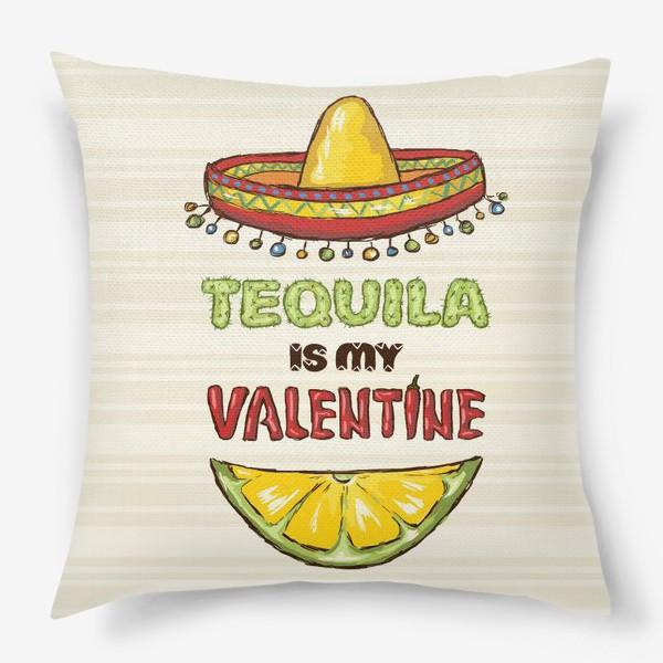 Подушка «Когда ты одинок, текила - твой Валентин»