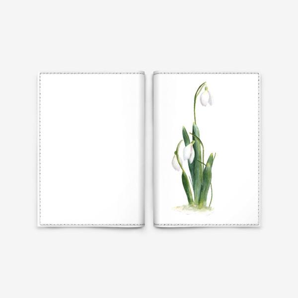 Обложка для паспорта «Нежность самой весны. Подснежники.»