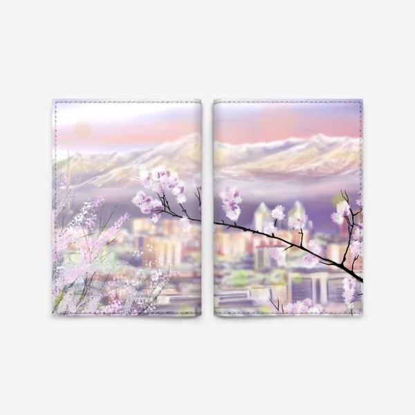 Обложка для паспорта «Цветущая Алма-Ата. Алматы. Весна.»