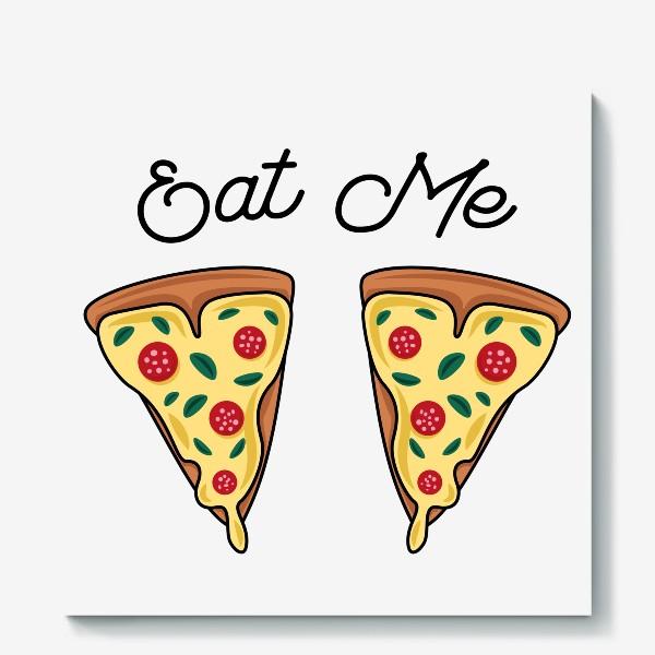 Холст «Пицца. Eat me. Pizza»