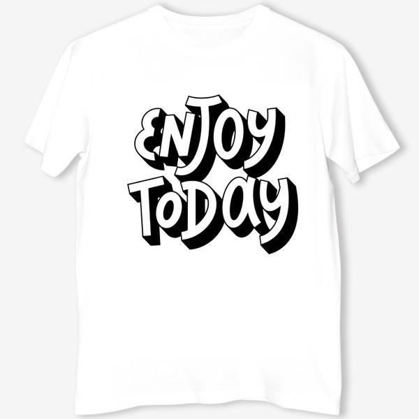Футболка «Enjoy today »