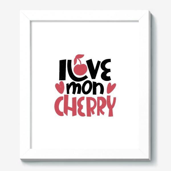 Картина «Надпись вишенка i love mon cherry»