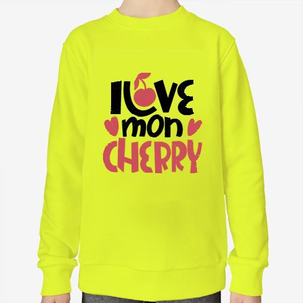 Свитшот «Надпись вишенка i love mon cherry»