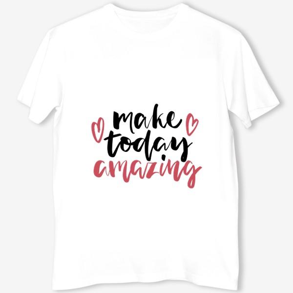 Футболка «Надпись Make today amazing»