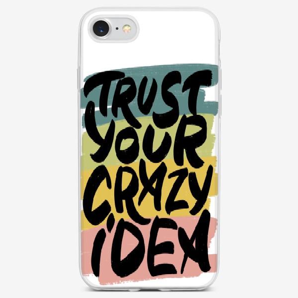 Чехол iPhone «Надпись trust your crazy idea»
