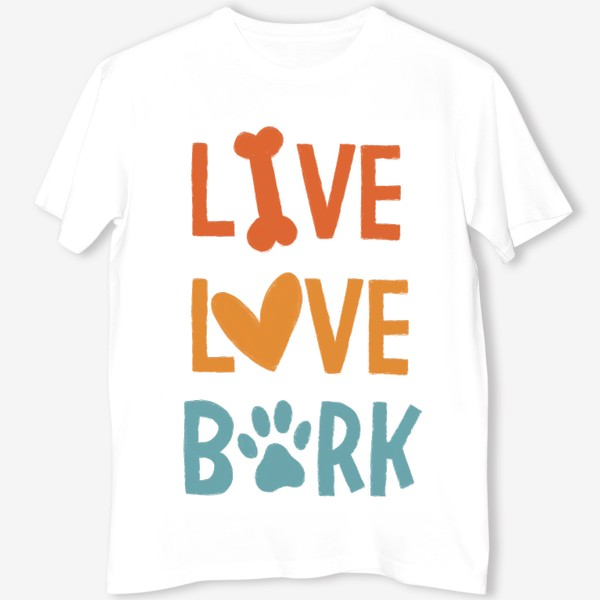 Футболка «Live. Love. Bark. Для собачника »