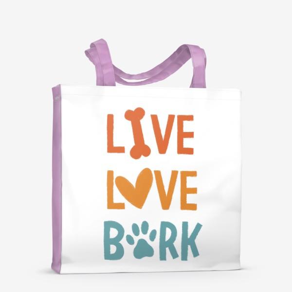 Сумка-шоппер «Live. Love. Bark. Для собачника »