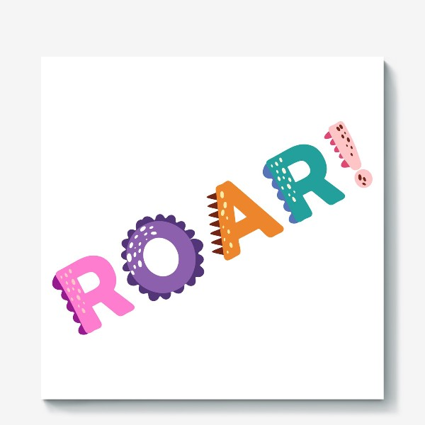 Холст «Roar! Грозный рык, рычание хищника. Яркая детская надпись»