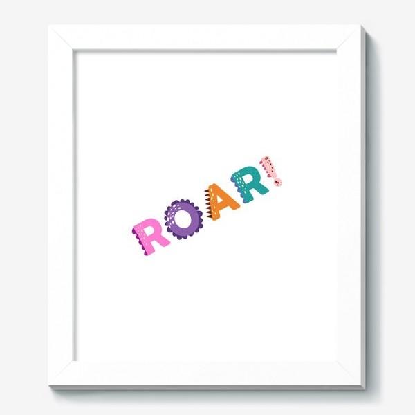 Картина «Roar! Грозный рык, рычание хищника. Яркая детская надпись»