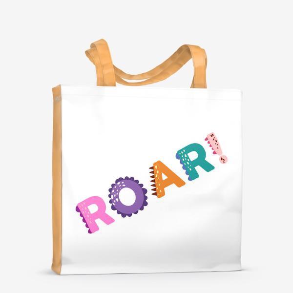 Сумка-шоппер «Roar! Грозный рык, рычание хищника. Яркая детская надпись»