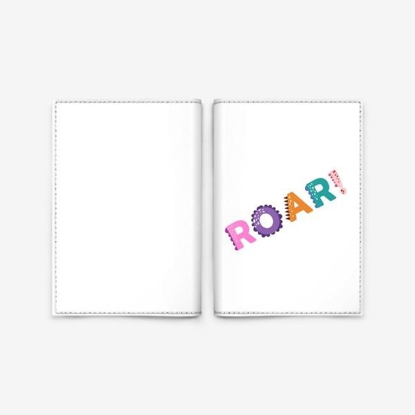 Обложка для паспорта «Roar! Грозный рык, рычание хищника. Яркая детская надпись»