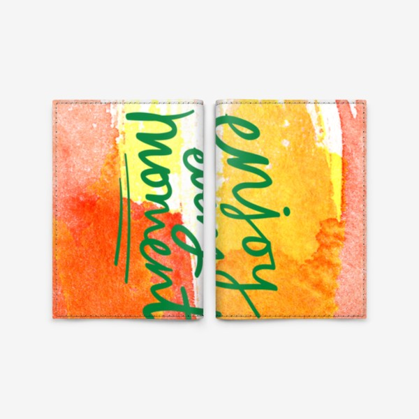 Обложка для паспорта «Enjoy every moment/Наслаждайся каждым мгновением»