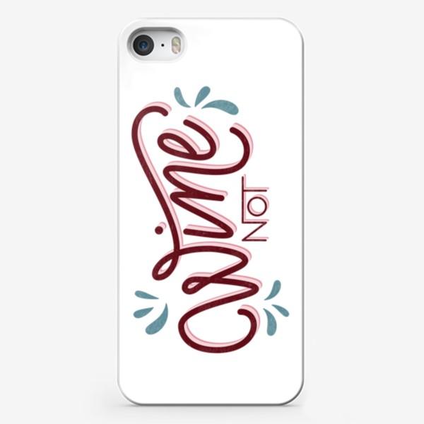Чехол iPhone «Wine not»