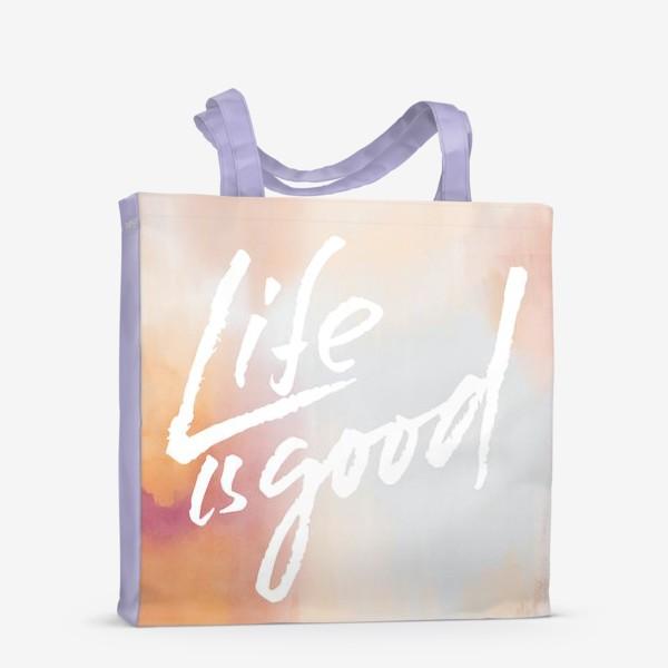 Сумка-шоппер «Life is good»
