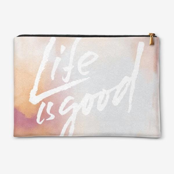 Косметичка «Life is good»