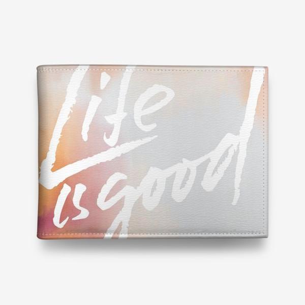 Кошелек «Life is good»