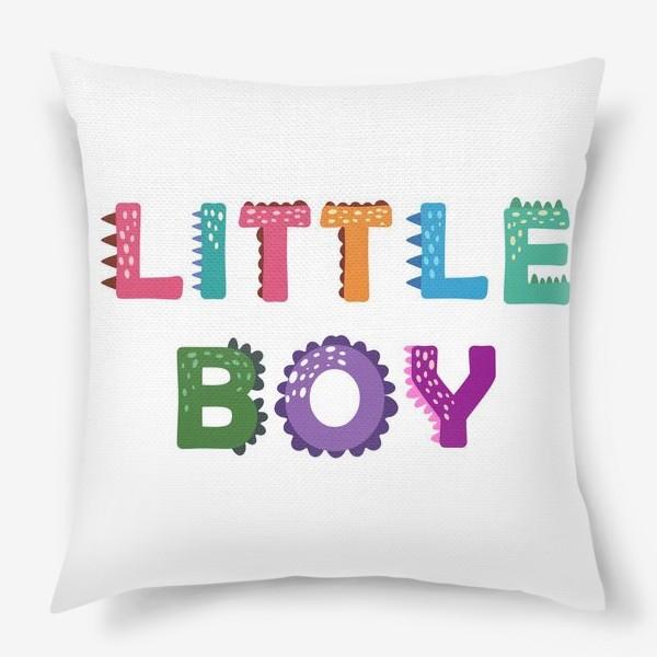 Подушка «Маленький мальчик. Яркая детская надпись»