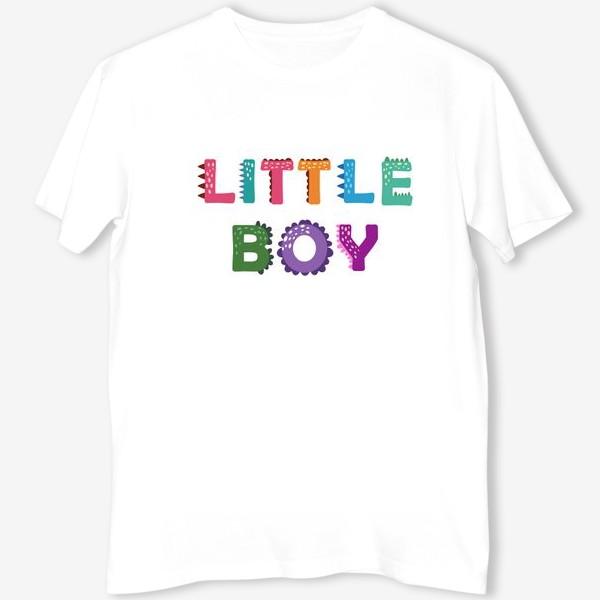 Футболка «Маленький мальчик. Яркая детская надпись»