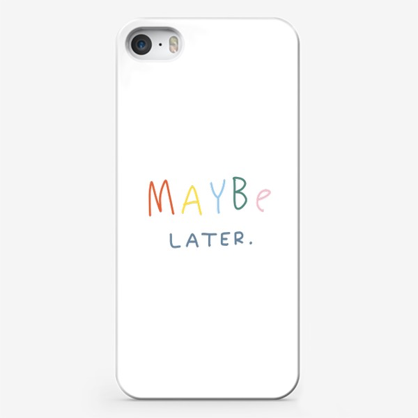 Чехол iPhone «maybe later / может быть, позже»