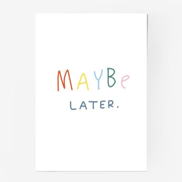 Постер «maybe later / может быть, позже»