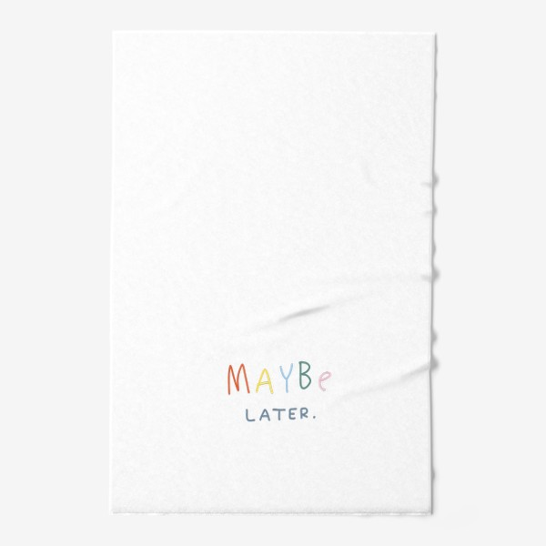 Полотенце «maybe later / может быть, позже»