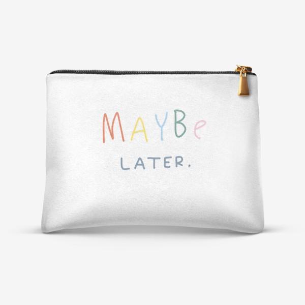 Косметичка «maybe later / может быть, позже»