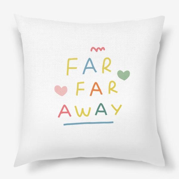 Подушка «far far away / тридевятое царство / далеко далеко»