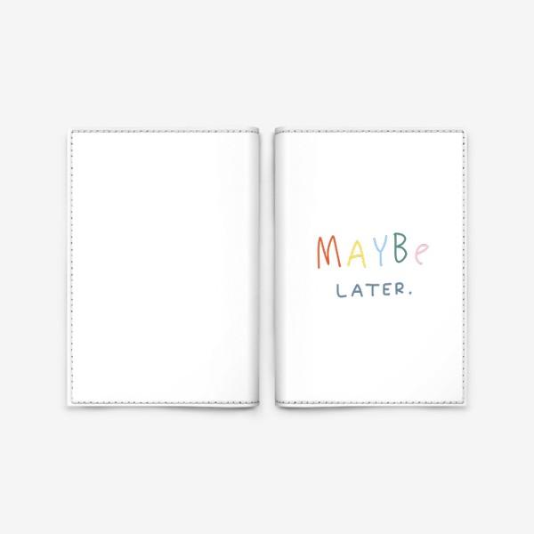 Обложка для паспорта «maybe later / может быть, позже»