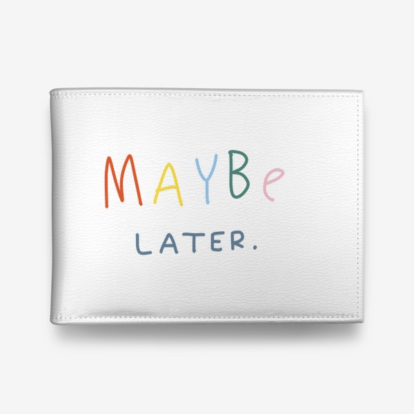 Кошелек «maybe later / может быть, позже»