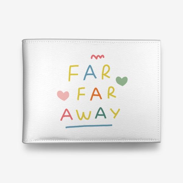 Кошелек «far far away / тридевятое царство / далеко далеко»