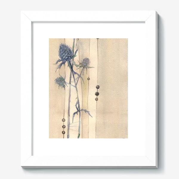 Картина «Сухоцветы: Колючки синеголовника »