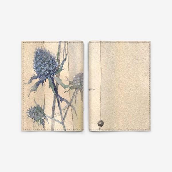 Обложка для паспорта «Сухоцветы: Колючки синеголовника »