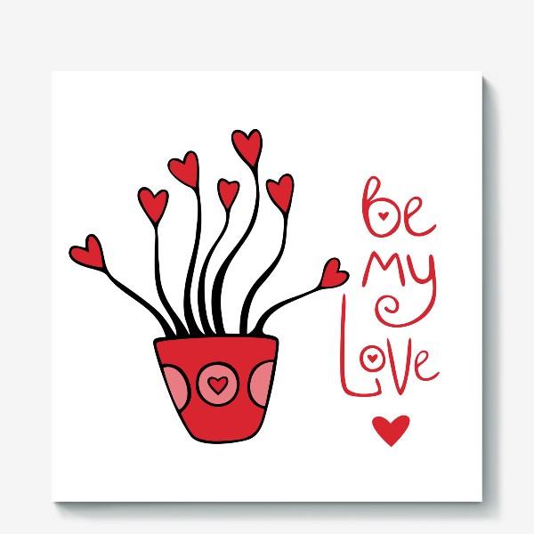 "Холст «цветок ""будь моей валентинкой""»"