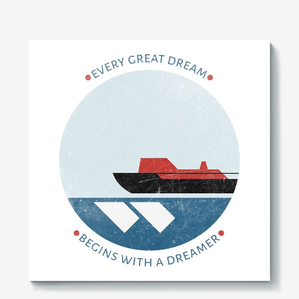 Холст ««Every great dream begins with a dreamer»»
