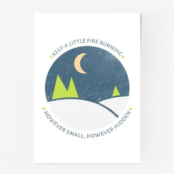 Постер ««Keep a little fire burning, however small, however hidden»»