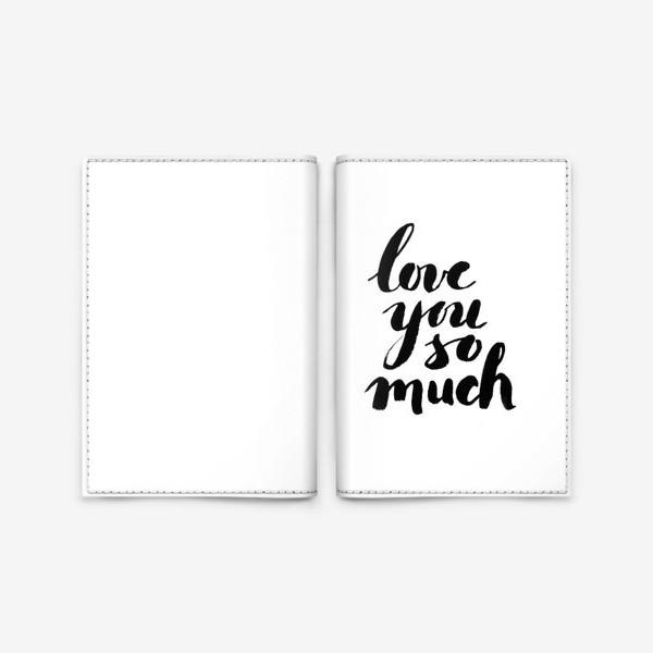 Обложка для паспорта «Love you so much»