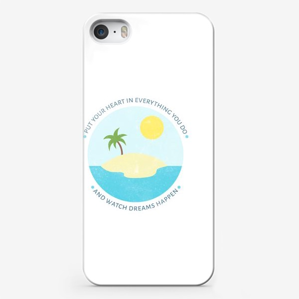 Чехол iPhone ««Put your heart in everything you do and watch dreams happen»»