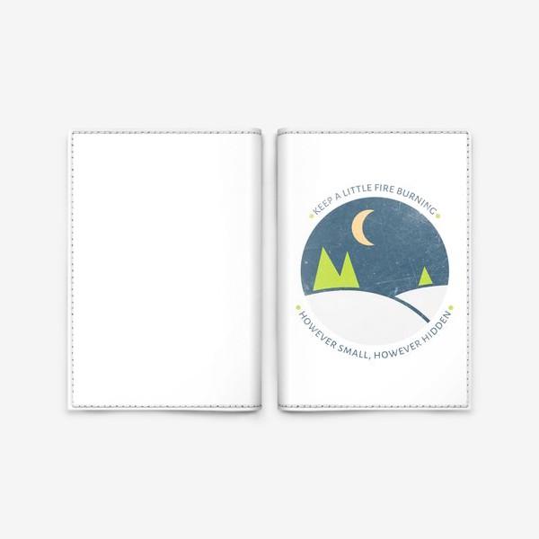 Обложка для паспорта ««Keep a little fire burning, however small, however hidden»»