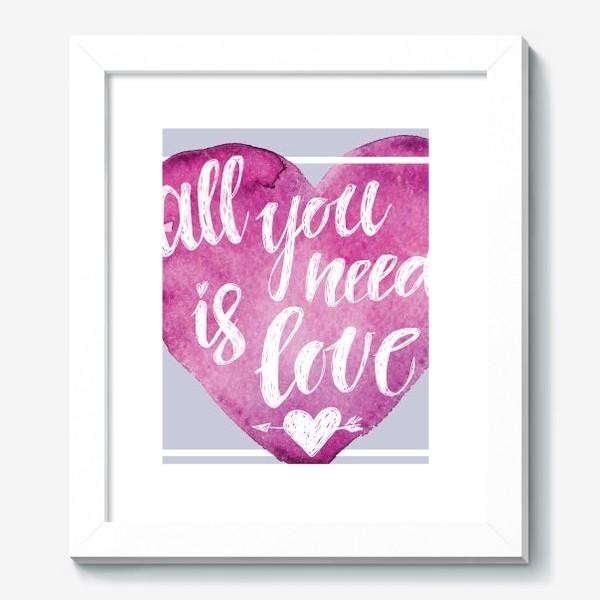 Картина «всё, что тебе нужно это любовь!»